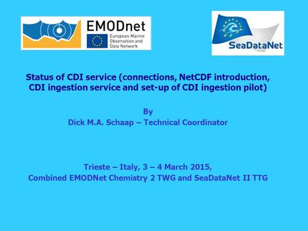 Status of CDI service (connections, NetCDF introduction, CDI ingestion service and set-up of CDI ingestion pilot) By Dick M.A. Schaap – Technical Coordinator.