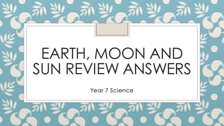 Earth, Moon and Sun Review Answers