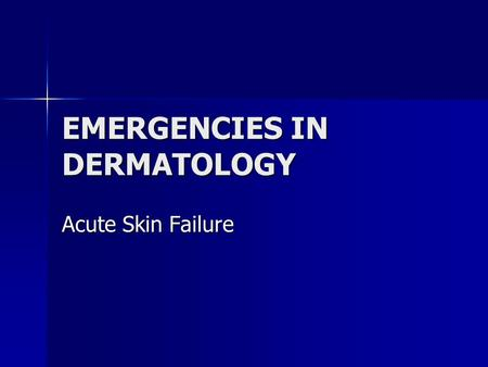 EMERGENCIES IN DERMATOLOGY