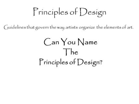 Principles of Design Can You Name The Principles of Design?