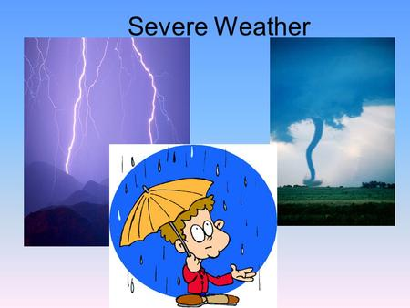Severe Weather. Hurricanes, Thunderstorms, and Tornadoes.