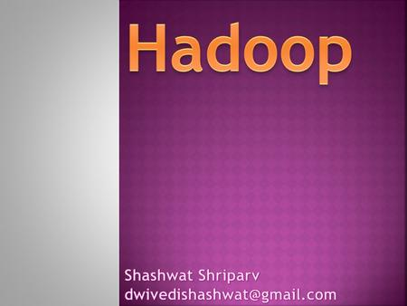  Need for a new processing platform (BigData)  Origin of Hadoop  What is Hadoop & what it is not ?  Hadoop architecture  Hadoop components (Common/HDFS/MapReduce)