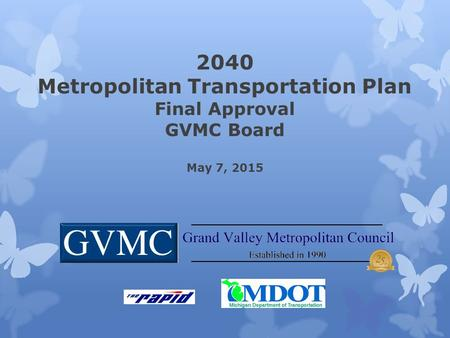 2040 Metropolitan Transportation Plan Final Approval GVMC Board May 7, 2015.