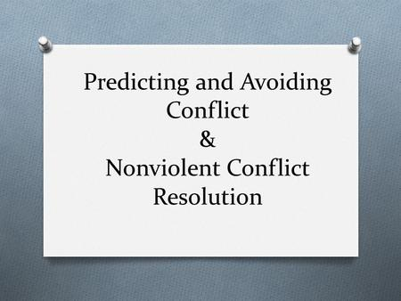 Predicting and Avoiding Conflict & Nonviolent Conflict Resolution.