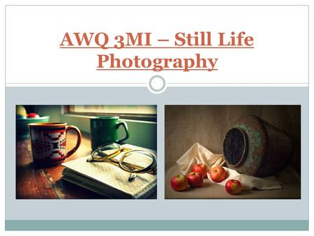 AWQ 3MI – Still Life Photography