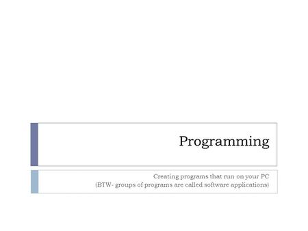 Programming Creating programs that run on your PC