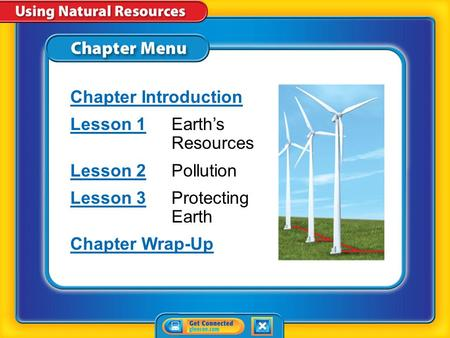 Chapter Menu Chapter Introduction Lesson 1Lesson 1Earth's <strong>Resources</strong> Lesson 2Lesson 2Pollution Lesson 3Lesson 3Protecting Earth Chapter Wrap-Up.