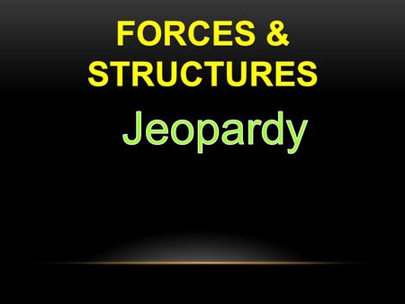 FORCES STRUCTURES DESCRIBING STRUCTURES STRESS, FATIGUE, FAILURE Grab Bag 10 20 30 40 50.