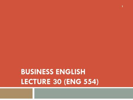 <strong>Business</strong> English Lecture 30 (ENG 554)