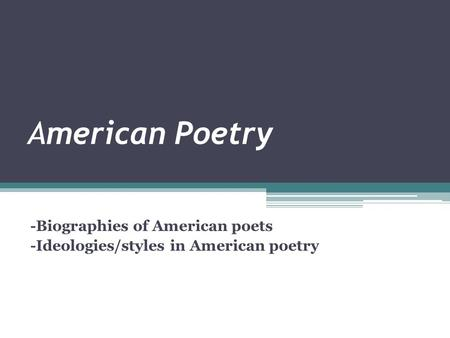-Biographies of American poets -Ideologies/styles in American poetry