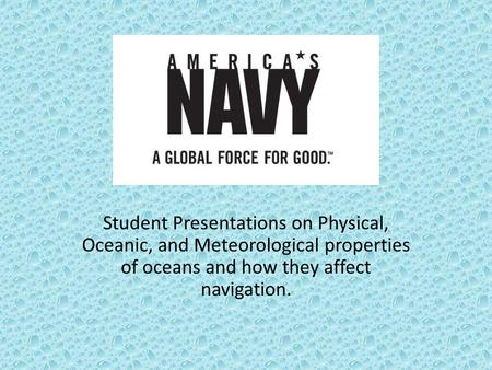 Student Presentations on Physical, <strong>Oceanic</strong>, and Meteorological properties of <strong>oceans</strong> and how they affect navigation.