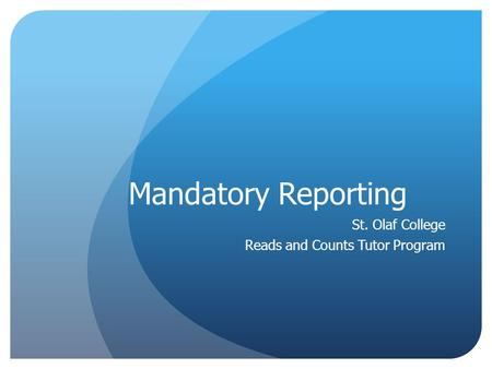 Mandatory Reporting St. Olaf College Reads and Counts Tutor Program.