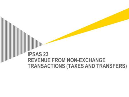 IPSAS 23 REVENUE FROM NON-EXCHANGE TRANSACTIONS (TAXES AND TRANSFERS)