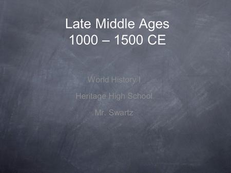 Late Middle Ages 1000 – 1500 CE World History I Heritage High School