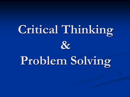 Critical Thinking & Problem Solving. Critical Thinking Definition & Characteristics (Dr. Richard Paul) Definition & Characteristics (Dr. Richard Paul)