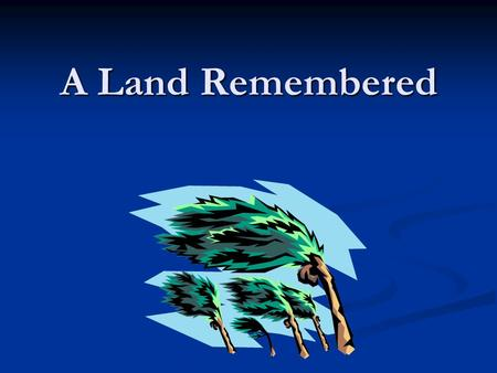 A Land Remembered. A Land Remembered: Background Info.