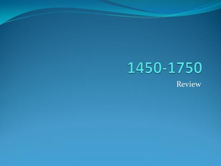 1450-1750 Review.
