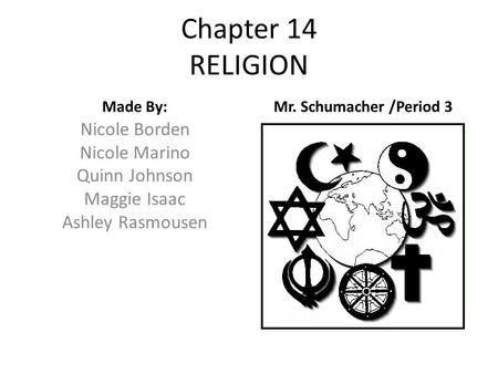 Chapter 14 RELIGION Made By: Nicole Borden Nicole Marino Quinn Johnson Maggie Isaac Ashley Rasmousen Mr. Schumacher /Period 3.