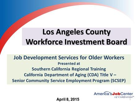 Los Angeles County Workforce Investment Board Job Development Services for Older Workers Presented at Southern California Regional Training California.