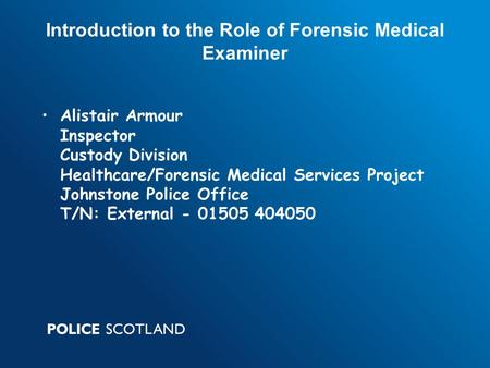 Alistair Armour Inspector Custody Division Healthcare/Forensic Medical Services Project Johnstone Police Office T/N: External - 01505 404050 Introduction.