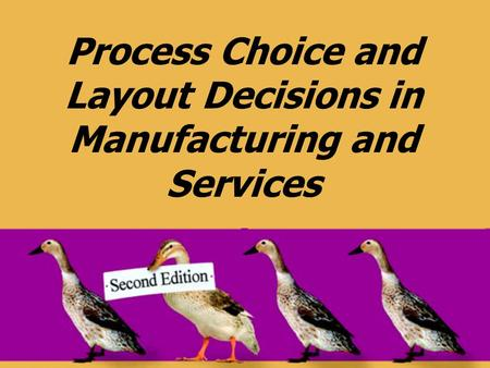 Process Choice and Layout Decisions in Manufacturing and Services.