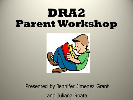 DRA2 Parent Workshop Presented by Jennifer Jimenez Grant and Iuliana Roata.