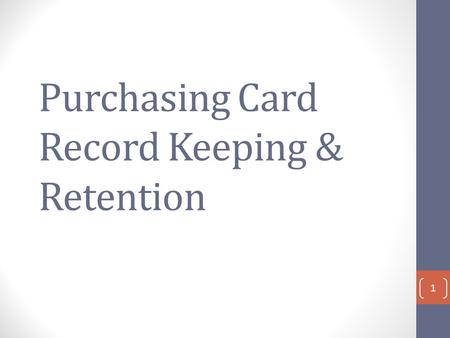 Purchasing Card Record Keeping & Retention 1. Who is Responsible for What? Cardholder – Person responsible for making only authorized charges on the card,
