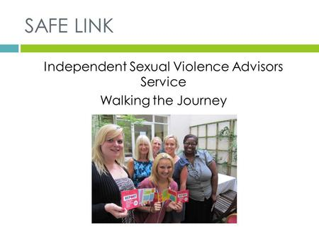 SAFE LINK Independent Sexual Violence Advisors Service Walking the Journey.
