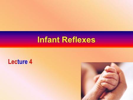 Infant Reflexes Lecture 4.