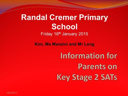 16/01/2015 Randal Cremer Primary School Friday 16 th January 2015 Kim, Ms Manzini and Mr Leng.
