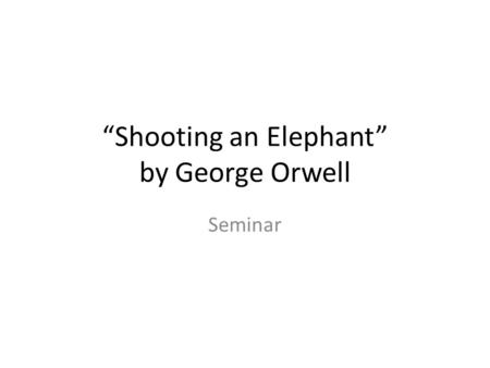 """Shooting an Elephant"" by George Orwell"