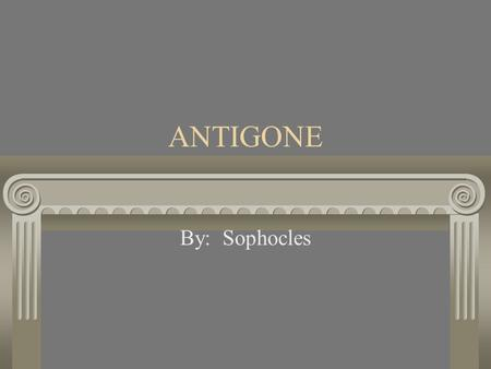 ANTIGONE By: Sophocles. The Theater The theater for which Antigone was written was different from theaters we know today. More like a ___________.