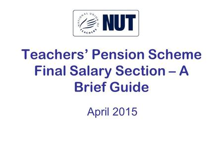 Teachers' Pension Scheme Final Salary Section – A Brief Guide