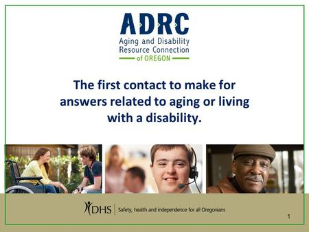The first contact to make for answers related to aging or living with a disability. 1.