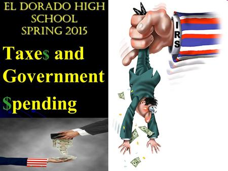 El Dorado High School Spring 2015 Taxe $ and Government $pending.