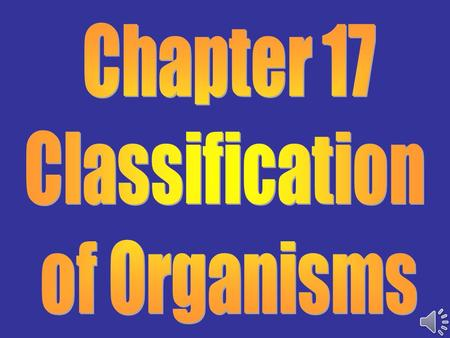 Chapter 17 Classification of Organisms.