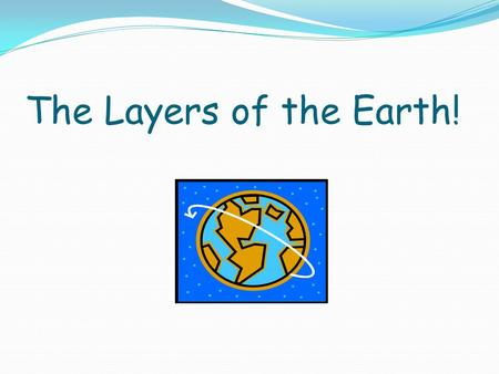 The Layers of the Earth!.