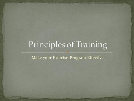 Make your Exercise Program Effective You will need to make notes for your term test.