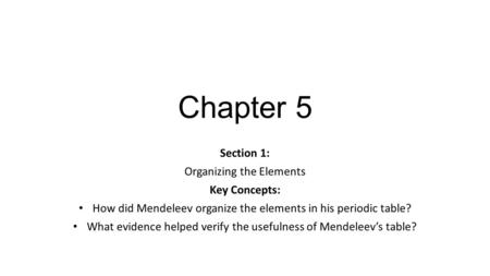 Chapter 5 Section 1: Organizing the Elements Key Concepts: