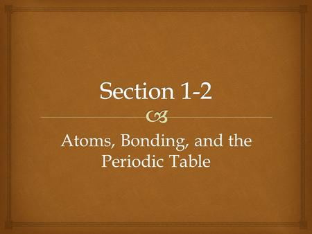 Atoms, Bonding, and the Periodic Table