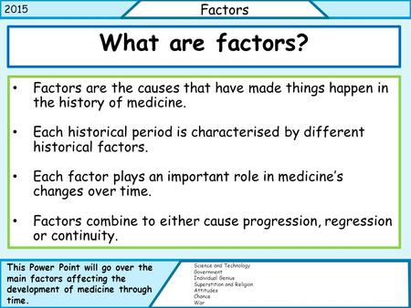 What are factors? Factors are the causes that have made things happen in the history of medicine. Each historical period is characterised by different.