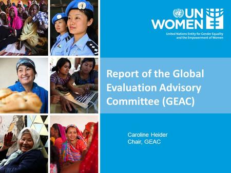 Report of the Global Evaluation Advisory Committee (GEAC) Caroline Heider Chair, GEAC.