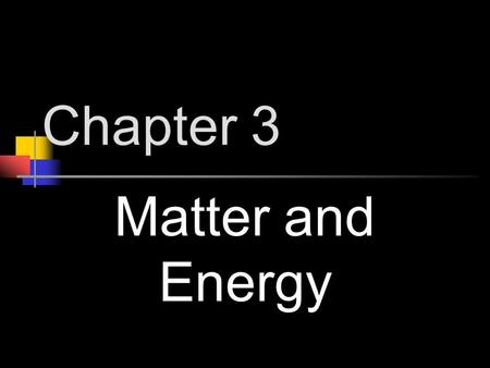 Chapter 3 Matter and Energy.