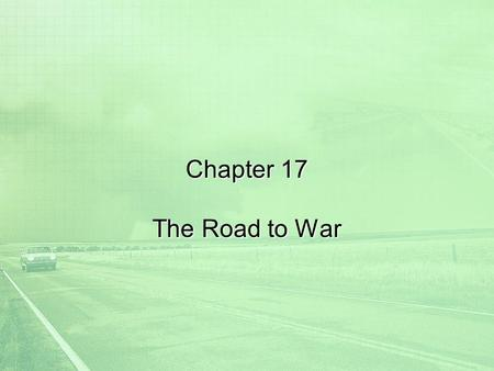 Chapter 17 The Road to War 1.
