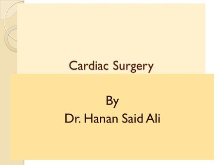 Cardiac Surgery By Dr. Hanan Said Ali. Objectives  Identify types of cardiac surgery.  Describe the following procedures:  Transmyocardial Laser Revascularization.
