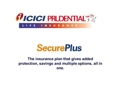 The insurance plan that gives added protection, savings and multiple options, all in one.