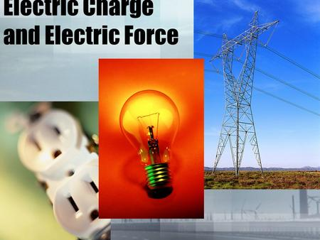 Electric Charge and Electric Force. What is an Electric Charge? Protons have positive (+) electric charge Electrons have negative (-) electric charge.