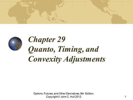Chapter 29 Quanto, Timing, and Convexity Adjustments