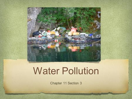 Water Pollution Chapter 11 Section 3.