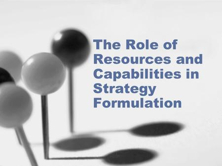 The Role of Resources and Capabilities in Strategy Formulation
